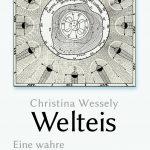Christina Wessely: Welteis – Eine wahre Geschichte