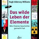 Hugh Aldersey-Williams: Das wilde Leben der Elemente