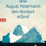 Philipp Felsch: Wie August Petermann den Nordpol erfand