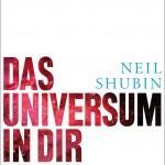 Neil Shubin: Das Universum in dir – Eine etwas andere Naturgeschichte