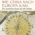 Timothy Brook: Wie China nach Europa kam – Die unerhörte Karte des Mr. Selden