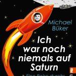 Michael Büker: Ich war noch niemals auf Saturn
