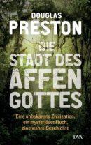 Douglas Preston: Die Stadt des Affengottes